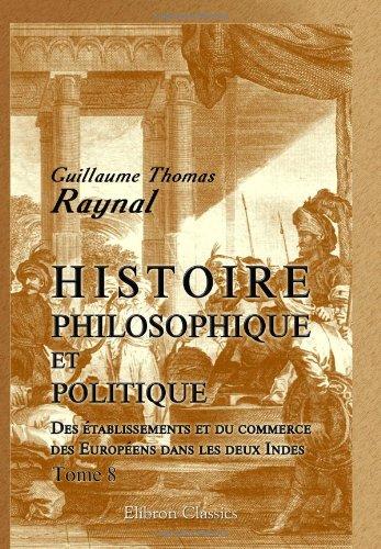 Histoire philosophique et politique des établissements et du commerce des Européens ...