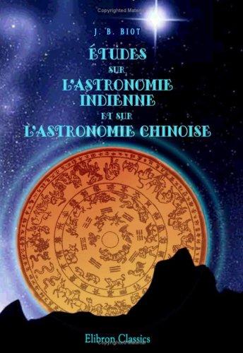 Études sur l\'astronomie indienne et sur l\'astronomie: Jean Baptiste Biot