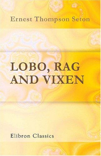 Lobo, Rag, and Vixen (0543998681) by Seton, Ernest Thompson