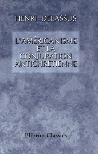 9780543998743: L'américanisme et la conjuration antichrétienne