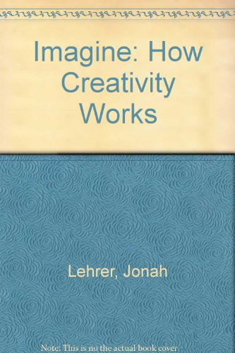 9780544002296: Imagine: How Creativity Works