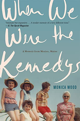 When We Were the Kennedys: A Memoir from Mexico, Maine (0544002326) by Wood, Monica