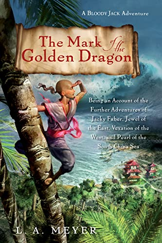 9780544003286: The Mark of the Golden Dragon: Being an Account of the Further Adventures of Jacky Faber, Jewel of the East, Vexation of the West (Bloody Jack Adventures)