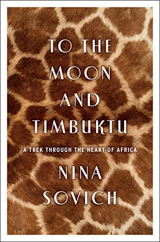 9780544025950: To the Moon and Timbuktu: A Trek through the Heart of Africa