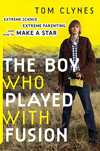 9780544085114: The Boy Who Played with Fusion: Extreme Science, Extreme Parenting, and How to Make a Star
