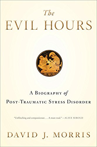 9780544086616: The Evil Hours: A Biography of Post-Traumatic Stress Disorder
