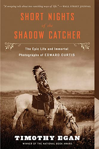 9780544102767: Short Nights of the Shadow Catcher: The Epic Life and Immortal Photographs of Edward Curtis