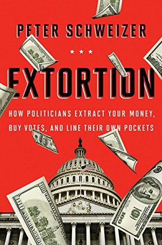 Extortion: How Politicians Extract Your Money, Buy: Schweizer, Peter
