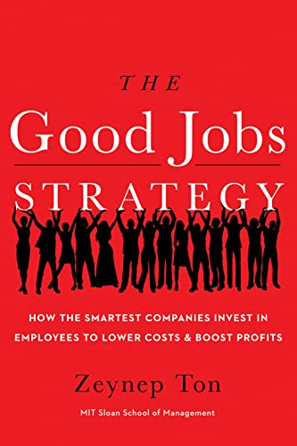 9780544114449: The Good Jobs Strategy: How the Smartest Companies Invest in Employees to Lower Costs and Boost Profits