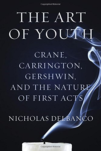 9780544114463: The Art of Youth: Crane, Carrington, Gershwin, and the Nature of First Acts