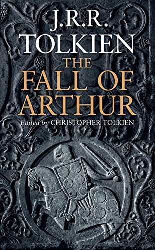 The Fall of Arthur Format: Hardcover: J.R.R. Tolkien, edited by Christopher Tolkien