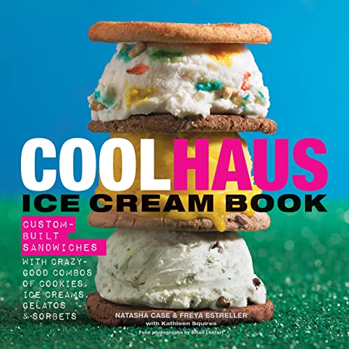 9780544120044: Coolhaus Ice Cream Book: Custom-Built Sandwiches with Crazy-Good Combos of Cookies, Ice Creams, Gelatos, and Sorbets