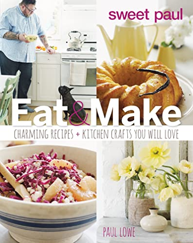 9780544133334: Sweet Paul Eat and Make: Charming Recipes and Kitchen Crafts You Will Love