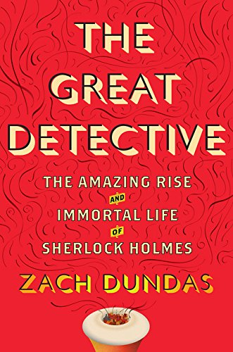 9780544214040: The Great Detective: The Amazing Rise and Immortal Life of Sherlock Holmes