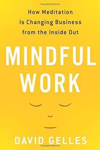 9780544227224: Mindful Work: How Meditation Is Changing Business from the Inside Out