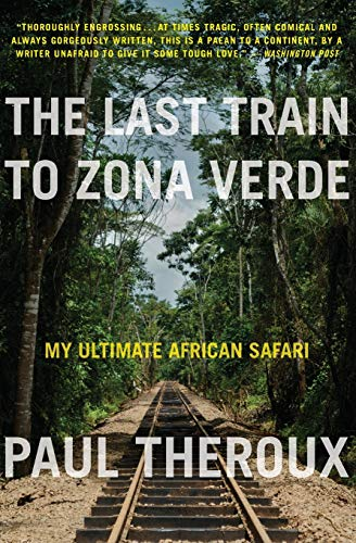 9780544227934: The Last Train to Zona Verde: My Ultimate African Safari