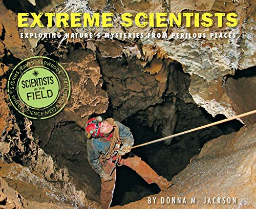 9780544250031: Extreme Scientists: Exploring Nature's Mysteries from Perilous Places (Scientists in the Field Series)