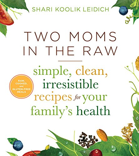 9780544253254: Two Moms in the Raw: Simple, Clean, Irresistible Recipes for Your Family's Health