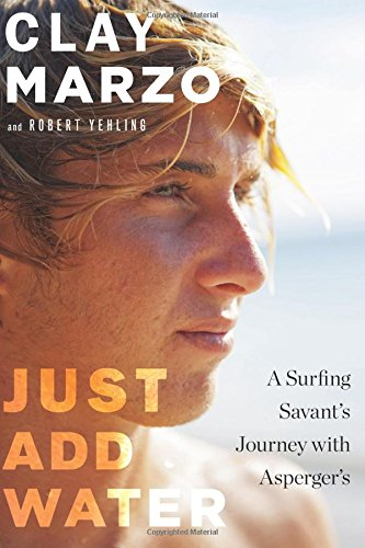 9780544256217: Just Add Water: A Surfing Savant's Journey with Asperger's