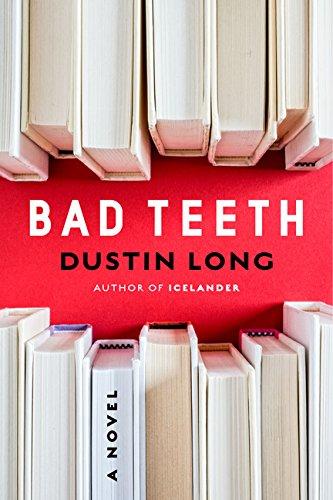 Bad Teeth: A Novel: Long, Dustin