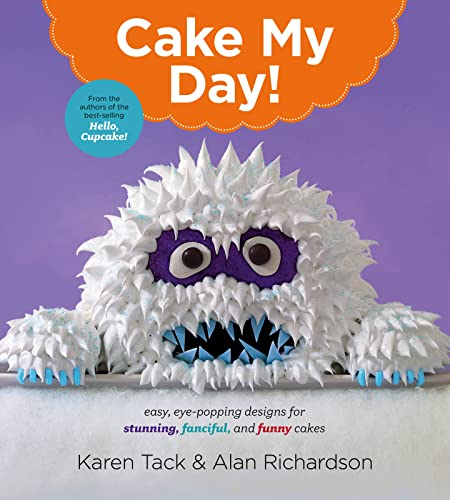 9780544263697: Cake My Day!: Eye-Popping Designs for Simple, Stunning, Fanciful, and Funny Cakes