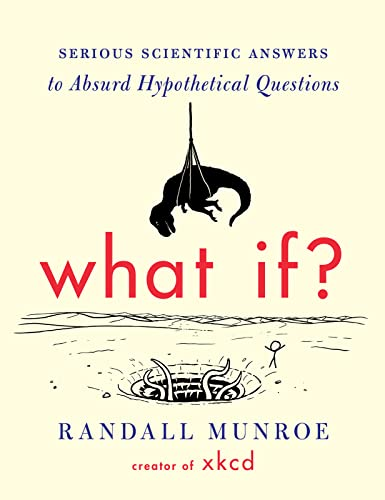 Cover of the book, What If?: Serious Scientific Answers to Absurd Hypothetical Questions.