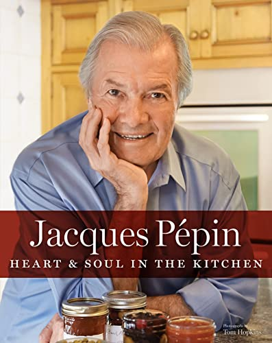 Jacques Pepin: Heart & Soul in the Kitchen (Hardcover): Jacques Pepin