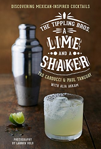 9780544302327: The Tippling Bros. A Lime and a Shaker: Discovering Mexican-Inspired Cocktails