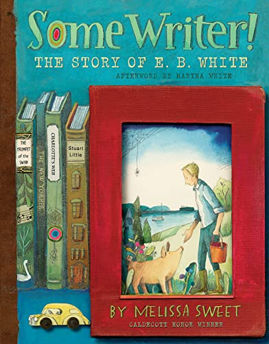 Some Writer!: The Story of E. B. White: Sweet, Melissa