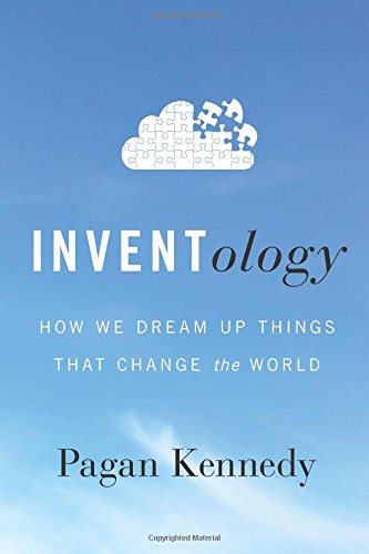 9780544324008: Inventology: How We Dream Up Things That Change the World