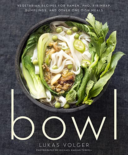 9780544325289: Bowl: Vegetarian Recipes for Ramen, Pho, Bibimbap, Dumplings, and Other One-Dish Meals