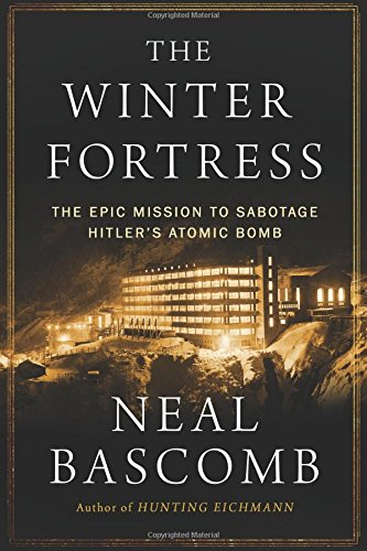 9780544368057: The Winter Fortress: The Epic Mission to Sabotage Hitler's Atomic Bomb