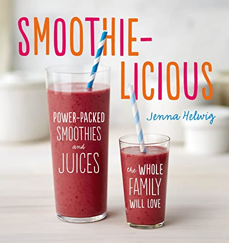 9780544370081: Smoothie-licious: Power-Packed Smoothies and Juices the Whole Family Will Love