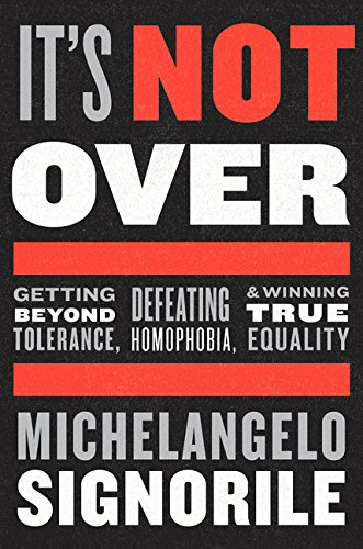 9780544381001: It's Not Over: Getting Beyond Tolerance, Defeating Homophobia, and Winning True Equality