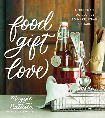 9780544387676: Food Gift Love: More than 100 Recipes to Make, Wrap, and Share