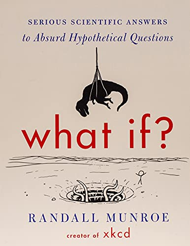 9780544456860: What If?: Serious Scientific Answers to Absurd Hypothetical Questions, International Edition