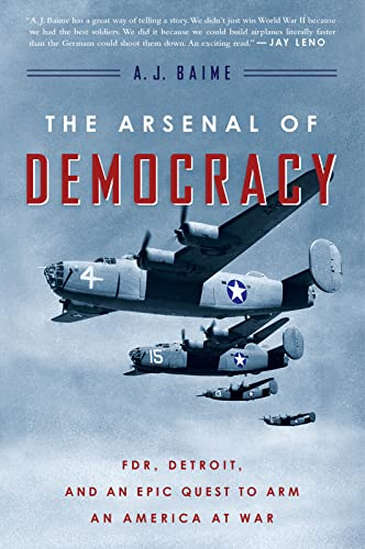 9780544483873: The Arsenal of Democracy: FDR, Detroit, and an Epic Quest to Arm an America at War
