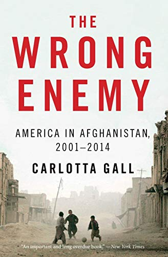 9780544538566: The Wrong Enemy: America in Afghanistan, 2001 2014