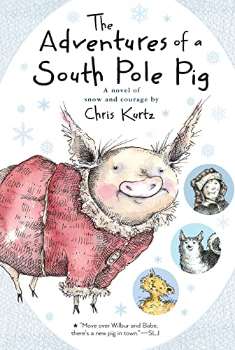 The Adventures of a South Pole Pig: A novel of snow and courage: Kurtz, Chris