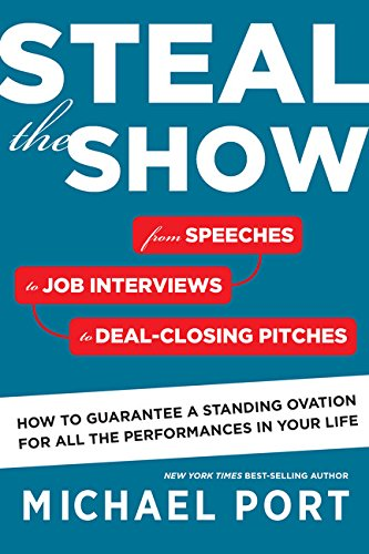 9780544555181: Steal the Show: From Speeches to Job Interviews to Deal-Closing Pitches, How to Guarantee a Standing Ovation for All the Performances in Your Life