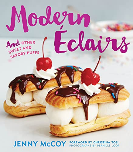 Modern Eclairs: and Other Sweet and Savory Puffs: Jenny McCoy