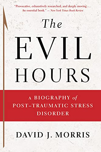 9780544570320: The Evil Hours: A Biography of Post-Traumatic Stress Disorder