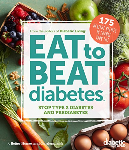 9780544582651: Diabetic Living Eat to Beat Diabetes: Stop Type 2 Diabetes and Prediabetes: 175 Healthy Recipes to Change Your Life