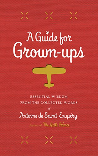 9780544671942: A Guide for Grown-Ups: Essential Wisdom from the Collected Works of Antoine de Saint-Exupery (Little Prince)