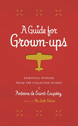9780544671942: A Guide for Grown-ups: Essential Wisdom from the Collected Works of Antoine de Saint-Exupéry (The Little Prince)