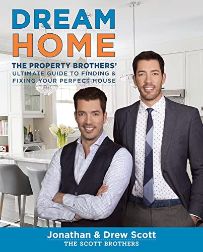 Dream Home: The Property Brothers' Ultimate Guide to Finding & Fixing Your Perfect House: ...