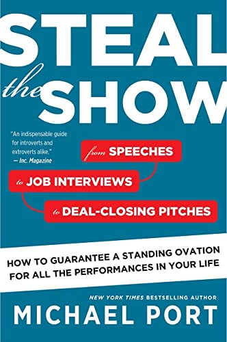 9780544800847: Steal the Show: From Speeches to Job Interviews to Deal-Closing Pitches, How to Guarantee a Standing Ovation for All the Performances in Your Life