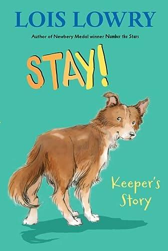 Stay!: Keeperâ  s Story: Lois Lowry