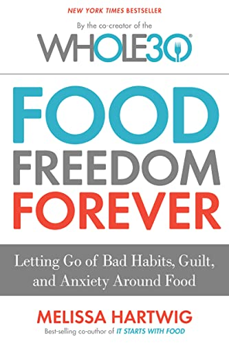 9780544838291: Food Freedom Forever: Letting Go of Bad Habits, Guilt, and Anxiety Around Food by the Co-Creator of the Whole30