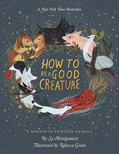 9780544938328: How to Be a Good Creature: A Memoir in Thirteen Animals